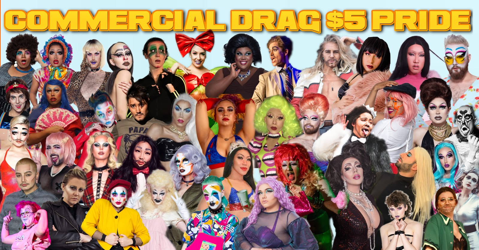 "Event poster reads ""Commercial Drag $5 Pride."" The poster is covered with drag performers of different genders and ethnicities in full costume."