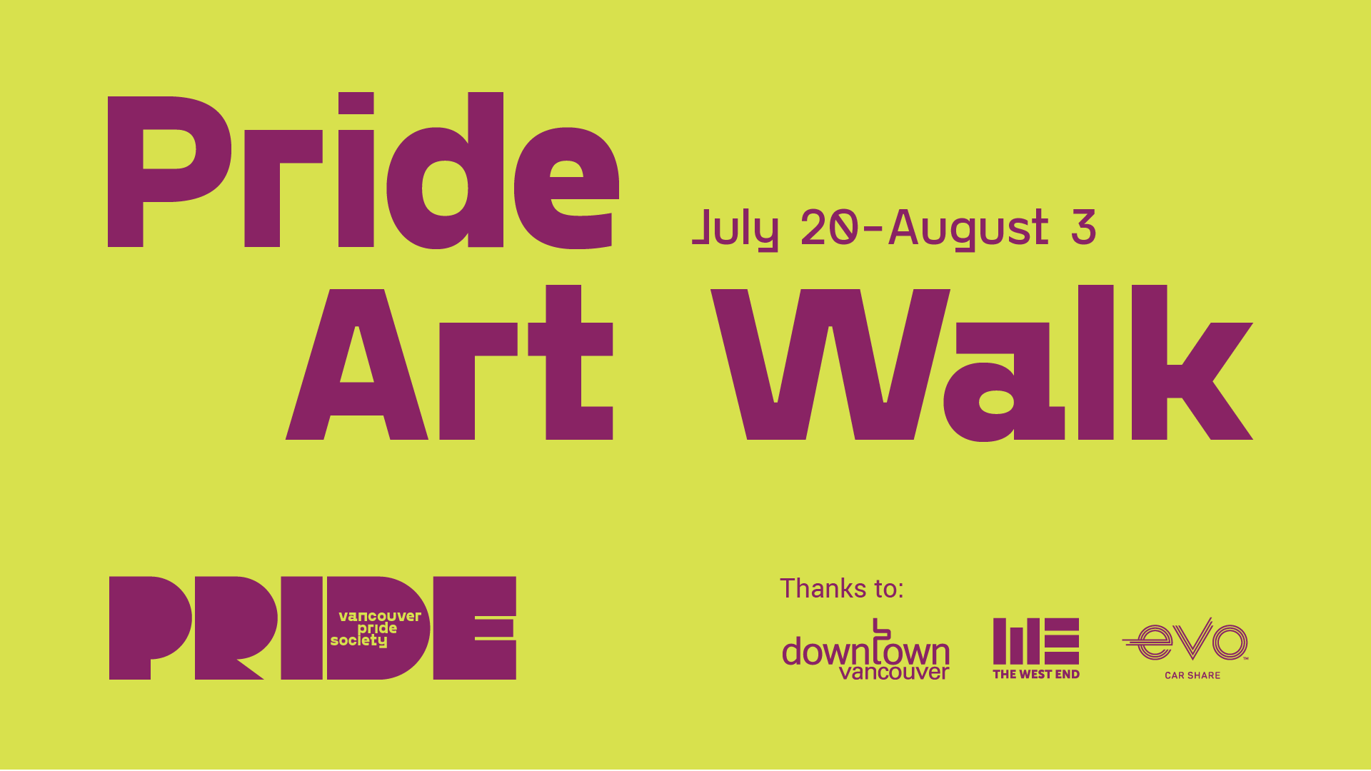 "A green background with the text ""Art Walk"" in large letters across the front. Underneath text reads ""Pride Week July 20 - August 2. Vancouver Pride's new logo which includes the word PRIDE in a bold, stylized font with the words PRIDE SOCIETY inside the letter D is on the bottom left. On the bottom right are the logos of downtown vancouver, west end BIA, and evo."