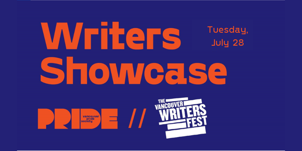 "A dark purple background with orange text that reads ""Writer's Showcase"" in large letters with Tuesday, July 28 in smaller font. Below are the Vancouver Pride and Vancouver Writer's Festival logos"
