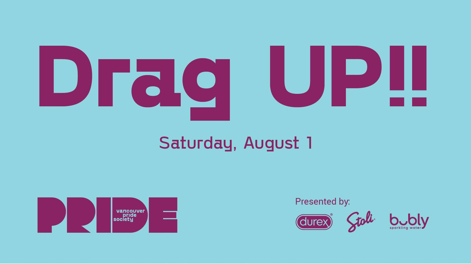 """A light blue background has the words """"Drag UP!!"""" in dark Purple. Underneath in smaller letters is """"Saturday, August 1."""" Pride's new logo which includes the word PRIDE in a bold, stylized font with the words PRIDE SOCIETY inside the letter D is on the bottom left. Text reading """"Presented by"""" is followed by the logos of Durex, Stoli and Bubbly"""