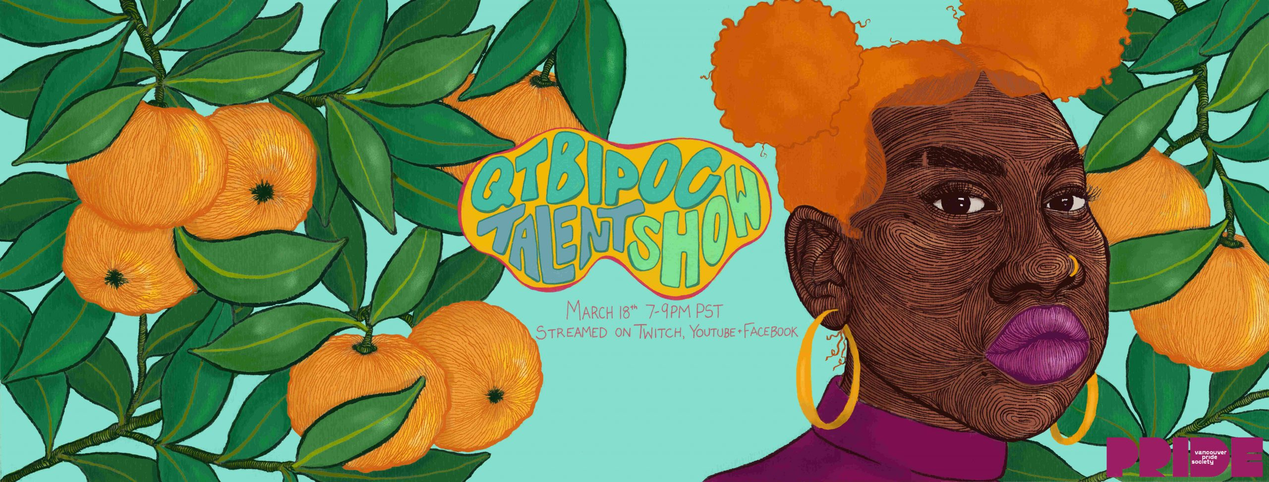 "[Event Cover Image Description: A light-blue graphic is covered in illustrations of orange tree branches, surrounding a person with orange hair in two buns, gold hoops and a purple turtleneck. Wavy blue illustrated letters inside a yellow bubble reads, ""QTBIPOC Talent Show."" Light-pink text below reads, ""March 18th 7-9PM PST. Streamed on Twitch, YouTube + Facebook."" A purple VPS logo is in the bottom-right corner.]"